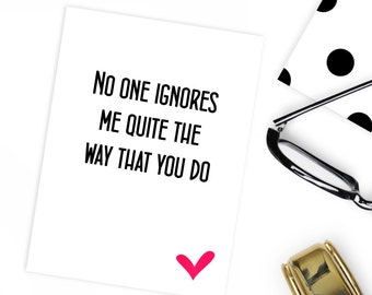 Funny boyfriend birthday card no one ignores me quite the way you do , girlfriend , wife , husband anniversary