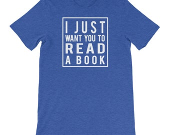 Librarian Tshirt I just want you to read a book- Super-Soft, Vintage-Feel Tshirt | Reading