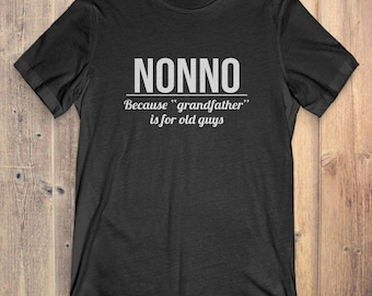 Nonno T-Shirt Gift: Nonno Because Grandfather Is For Old Guys
