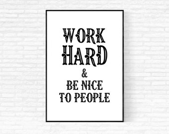 Work Hard and Be Nice to People Printable Poster - DIGITAL DOWNLOAD - Instant Download Quote Print - Work Hard and Be Kind Print