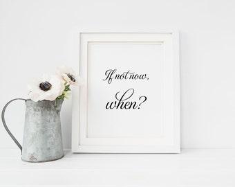 If not now when wall print, inspirational wall art, motivational wall decor, inspirational quote, art print, office decor, dorm decor