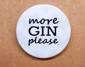 More Gin Please Button Pin Badge - 38mm - UK Seller.