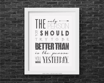 The only person you should try to be better than, is the person you were yesterday- Inspirational quote