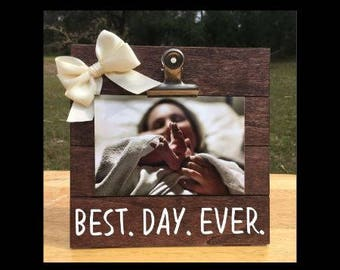 Best. Day. Ever. Birth Date - Special Date/Day Custom Made - New Baby Birth Announcement - Family Gift - Picture/Photo Clip Frame - Options!