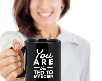 HIMYM coffee mug - You are the Ted to my Robin - how I met your mother - Black mug