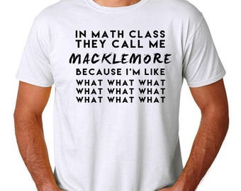 Macklemore, Math Subject, In Math Class, Rapper, Funny College Student Shirt, Birthday Shirt, Slow in Math, Birthday Gift
