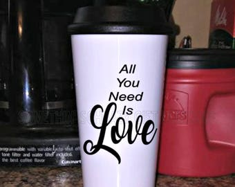 All You Need is Love Travel Mug, Personalized Mug, Mug Gift, Gift for her, Girlfriend Gift, Bridal Gift, Valentines Day Gift, Valentine's
