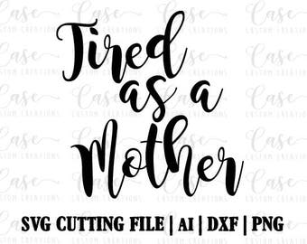 Tired as a Mother SVG File | Instant Download | Cricut & Silhouette Files | Custom SVG Files