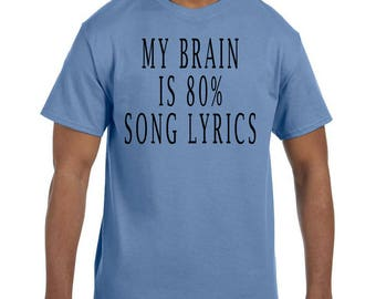 Funny Humor Tshirt My Brain is 80% Song Lyrics xx50076mxx