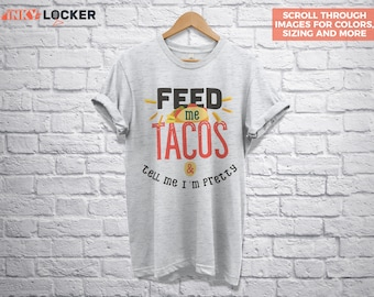 Feed Me Tacos and Tell Me I'm Pretty, Funny Food Tshirt, Funny Graphic Tee, Cool Typographic Shirt, Feed Me Tacos Shirt, Funny Tacos T-Shirt
