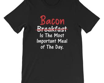 Bacon is Most Important Meal of the Day Breakfast T-Shirt |  Funny Bacon Novelty T Shirts | Gift For Bacon Lover