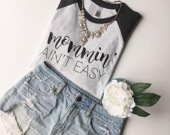 Mommin' Ain't Easy Raglan or T-Shirt