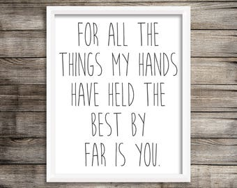 For all the things my hands have held the best by far is you print, for all the things my hands have held the best by far is you sign, print