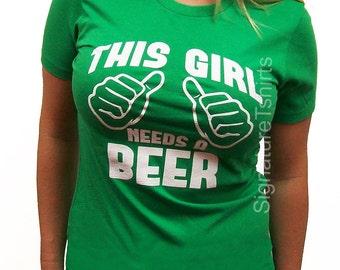 This Girl Needs a Beer - Womens T-Shirt St. Patrick's Day funny St pattys Irish green tee shirt drinking tshirt