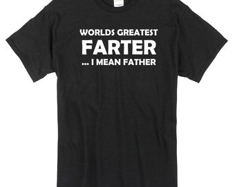 Worlds Greatest Farter I Mean Father T-Shirt black or white 100% cotton fathers day dad gift present christmas funny comedy joke