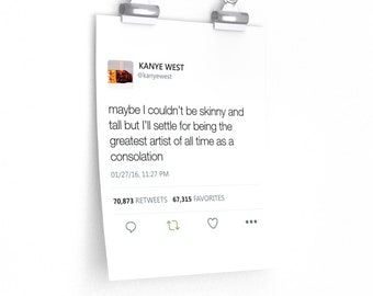 Kanye West Tweet Quote Premium Matte Vertical Posters  Maybe I CouldnT Be Skinny And Tall But ILl Settle For Being The Greatest