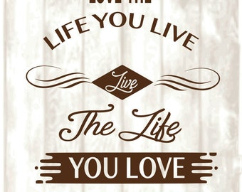 Love the Life you Live, Live the Life you Love. SVG, PNG, EPS, Dxf Digital files only, Cricut, Silhouette, blessings, love, happiness
