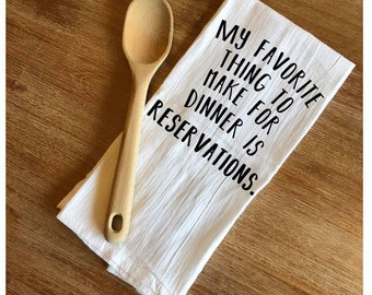 Funny Kitchen Towel - Linen - Floursack - My favorite thing to make for dinner is reservations