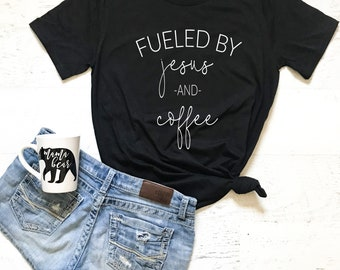 Fueled by Jesus and Coffee, ladies t-shirt, t-shirt, gifts for her, mothers day, gifts for mom, religious gift,under 30,birthday, ladies tee