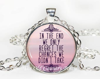 In The End We Only Regret The Chances We Don't Take-Glass Pendant Necklace/Inspirational/mothers day/Gift for her