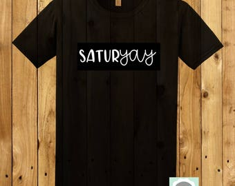 Satur yay Tshirt, Saturday Tshirt, YAY Friday T shirt, Weekend Tshirt