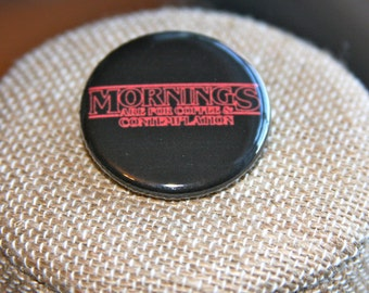 Stranger Things Mornings Are For Coffee And Contemplation Button, Stranger Things Pin