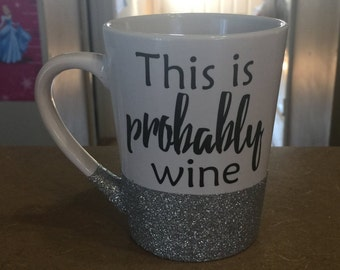 Glitter Coffee Mug with This is probably wine decal