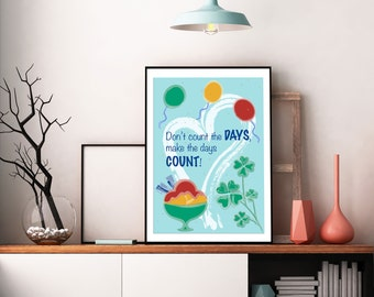 Motivational Wall Art -  Don't count the DAYS, make the days COUNT! - Instant Download - PDF - Any Paper Size & Type