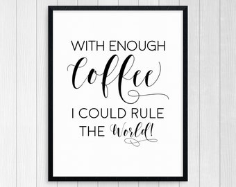 PRINTABLE ART, With Enough Coffee I Could Rule The World, Typography Art, Coffee Art, Kitchen Wall Art, But First Coffee, Coffee Sign