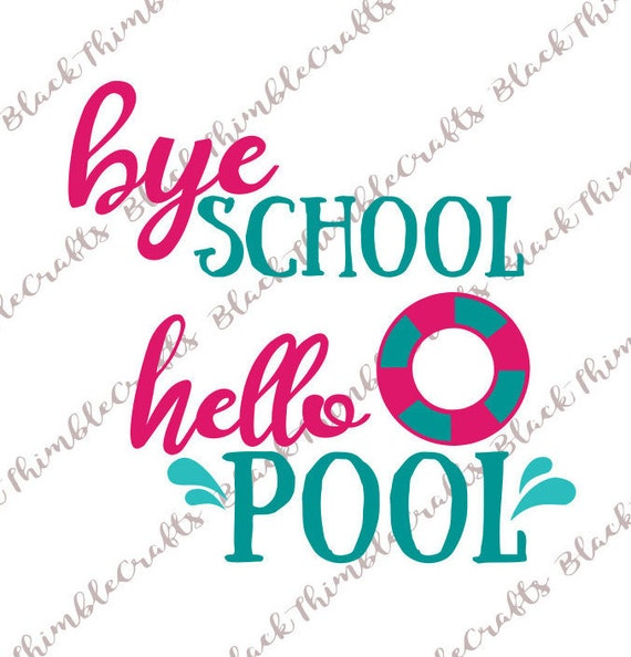 Bye School Hello Pool Summer Vacation SVG HTV Digital Download Cricut Cut  File Fourth Of July 4th Of July Independence Day Tshirt Supplies From ...
