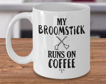 Funny Coffee Cup | My Broomstick Runs on Coffee | White Coffee Cup With Saying