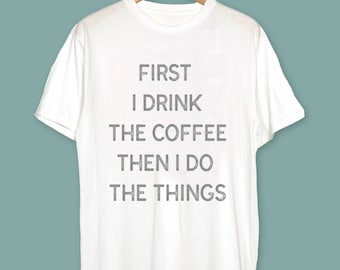 Mothers Day Coffee Gift - First i drink the coffee then i do the things t-shirt - Coffee Lovers Gift - Coffee Funny T-Shirt Mothers Day Mug