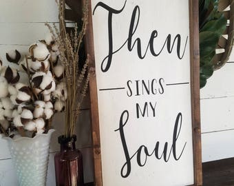 Then sings my soul, framed wooden sign, then sings my soul sign, gallery wall art, large then sings my soul sign, wall decor, farmhouse sign