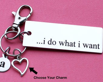 Personalized I Do What I Want Key Chain I Do What I Want Stainless Steel Customized with Your Charm & Initial - K707