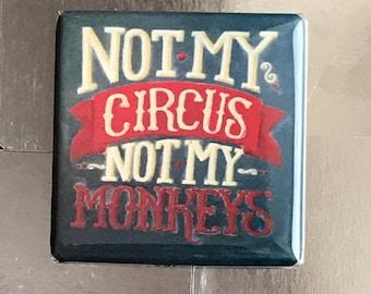 Not my circus not my monkeys... Custom made 1.5 x 1.5 inch magnet