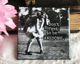 Magnet #49 - Vintage Woman - Don't Forget To Be AWESOME - Fun