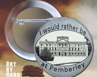Pride &  Prejudice rather be at Pemberley Pinback Button