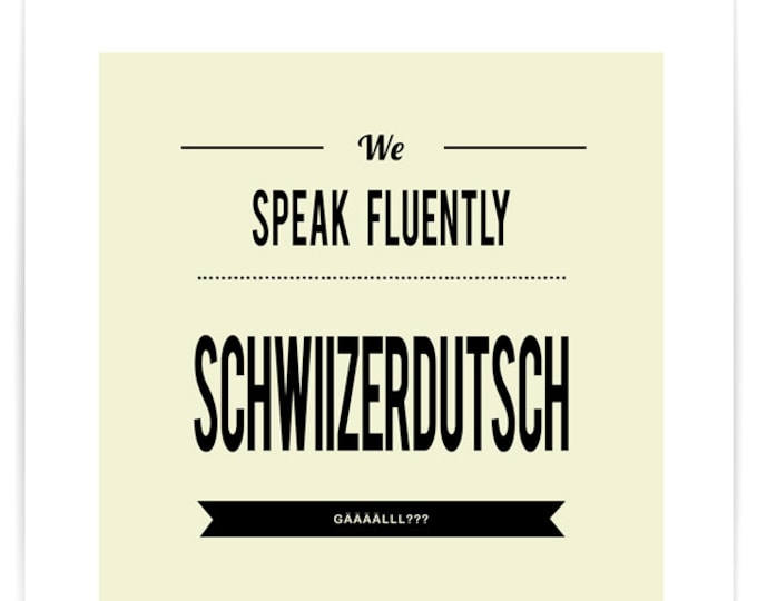 Poster We Speak Fluently Schwiitzerdütsch