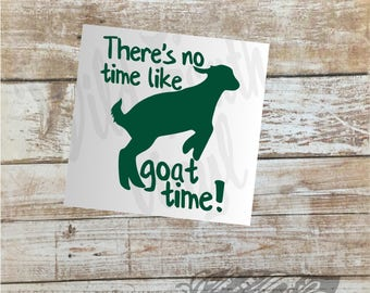Vinyl Decal, There's No Time Like Goat Time, Goat Decal, Funny Goat, Farm Animal, FFA Decal, 4H Decal, Dairy Goat, Yeti Decal, Goat Yoga