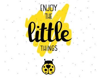 Enjoy The Little Things print.