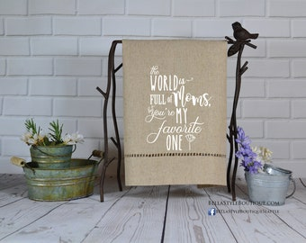 Mother's Day Hemstitched Towel: The World is Full of Moms but You're My Favorite One