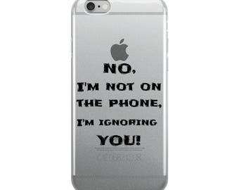 not on the phone and ignoring you iPhone Case