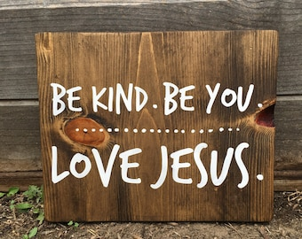 Be Kind. Be You. Love Jesus. - Wood Sign