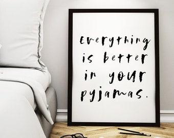 Everything is better in your Pyjamas, pyjama print, pyjamas, pyjamas quote, pyjamas quote print, jammys print, bedroom print, Pjs quote, Pjs