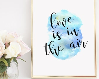 Love is in The Air Home Decor Printable Wall Art INSTANT DOWNLOAD DIY - Great Gift