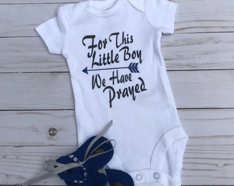 For this little boy we have prayed onesies   Baby shower   Coming home outfit   Maternity  