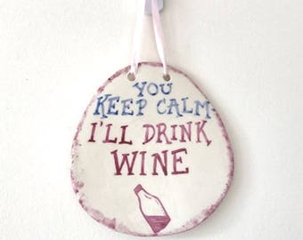 Wine Lover's Wall Plaque - Keep Calm - Ceramic Plaque - Pottery Plaque