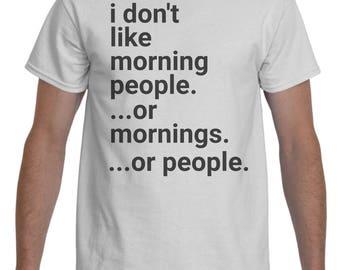 Morning People Shirt - Morning People T Shirt - I Don't Like Morning People Or Mornings Or People - Morning Shirt - Morning Tees