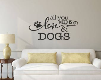 Dog Wall Decal   Pet Gift   Wall Decals   Wall Stickers   Wall Decor   Dog  Wall Art   Dog Lover Gift   All You Need Is Love And Dogs
