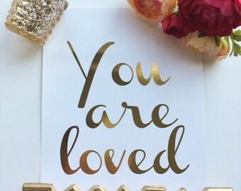 "Real Gold Foil Print  ""You are loved"" 8X10 Wall Art - Love Print - Romantic Art - Nursery Print - Motivational Print- Inspirational Art"